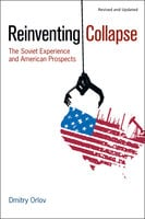 Reinventing Collapse - Dmitry Orlov