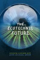 The Ecotechnic Future - John Michael Greer