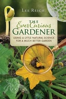 The Ever Curious Gardener - Lee Reich