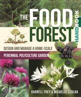 The Food Forest Handbook - Darrell Frey, Michelle Czolba