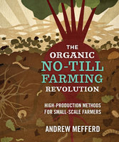The Organic No-Till Farming Revolution - Andrew Mefferd