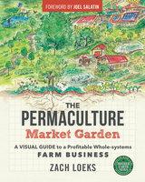 The Permaculture Market Garden - Zach Loeks