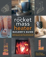 The Rocket Mass Heater Builder's Guide - Erica Wisner, Ernie Wisner