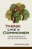 Think Like a Commoner - David Bollier