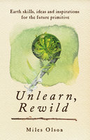 Unlearn, Rewild - Miles Olson