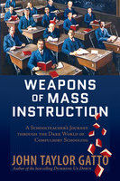Weapons of Mass Instruction - John Taylor Gatto