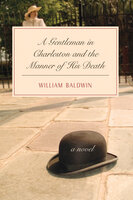 A Gentleman in Charleston and the Manner of His Death - William Baldwin