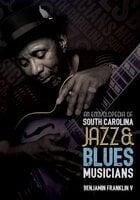 An Encyclopedia of South Carolina Jazz & Blues Musicians - Benjamin Franklin