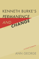 Kenneth Burke's Permanence and Change - Ann George