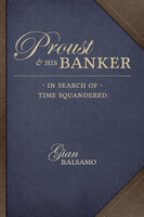 Proust and His Banker - Gian Balsamo