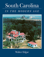South Carolina in the Modern Age - Walter B. Edgar