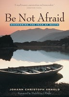 Be Not Afraid - Johann Christoph Arnold