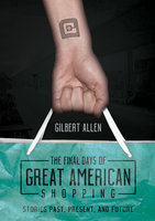 The Final Days of Great American Shopping - Gilbert Allen