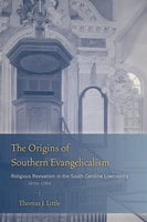 The Origins of Southern Evangelicalism - Thomas J. Little