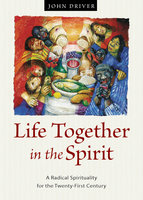 Life Together in the Spirit - John Driver