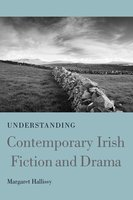 Understanding Contemporary Irish Fiction and Drama - Margaret Hallissy
