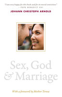 Sex, God, and Marriage - Johann Christoph Arnold