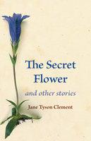 The Secret Flower - Jane Tyson Clement