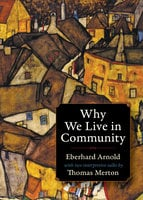 Why We Live in Community - Thomas Merton, Eberhard Arnold