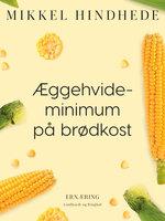 Æggehvideminimum på brødkost - Mikkel Hindhede
