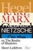 Hegel, Marx, Nietzsche - Henri Lefebvre