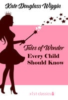 Tales of Wonder Every Child Should Know - Kate Douglas Wiggin
