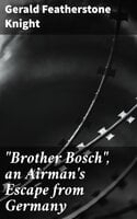 """""""Brother Bosch"""", an Airman's Escape from Germany - Gerald Featherstone Knight"""