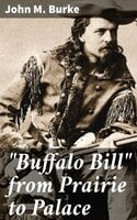 """Buffalo Bill"" from Prairie to Palace - John M. Burke"