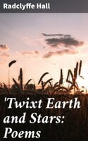 'Twixt Earth and Stars: Poems - Radclyffe Hall
