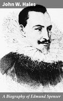 A Biography of Edmund Spenser - John W. Hales