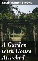 A Garden with House Attached - Sarah Warner Brooks