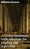 A Gothic Grammar, with selections for reading and a glossary - Wilhelm Braune