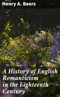 A History of English Romanticism in the Eighteenth Century - Henry A. Beers