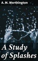 A Study of Splashes - A. M. Worthington