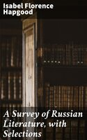 A Survey of Russian Literature, with Selections - Isabel Florence Hapgood