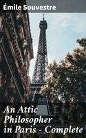 An Attic Philosopher in Paris — Complete - Émile Souvestre