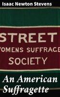 An American Suffragette - Isaac Newton Stevens