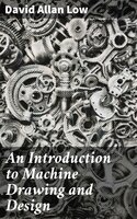 An Introduction to Machine Drawing and Design - David Allan Low
