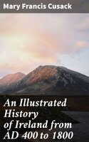 An Illustrated History of Ireland from AD 400 to 1800 - Mary Frances Cusack