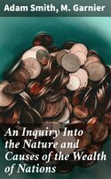An Inquiry Into the Nature and Causes of the Wealth of Nations - Adam Smith, M. Garnier