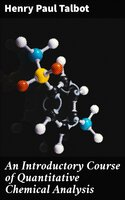 An Introductory Course of Quantitative Chemical Analysis - Henry Paul Talbot