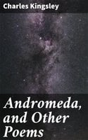 Andromeda, and Other Poems - Charles Kingsley