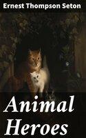 Animal Heroes - Ernest Thompson Seton