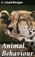 Animal Behaviour - C. Lloyd Morgan