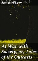 At War with Society; or, Tales of the Outcasts - James M'Levy