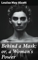 Behind a Mask; or, a Woman's Power - Louisa May Alcott