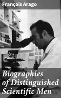 Biographies of Distinguished Scientific Men - François Arago