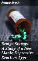 Benign Stupors: A Study of a New Manic-Depressive Reaction Type - August Hoch