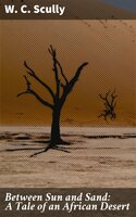 Between Sun and Sand: A Tale of an African Desert - W. C. Scully
