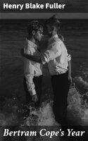 Bertram Cope's Year - Henry Blake Fuller